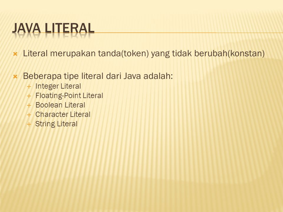 Java literal Literal merupakan tanda(token) yang tidak berubah(konstan) Beberapa tipe literal dari Java adalah: