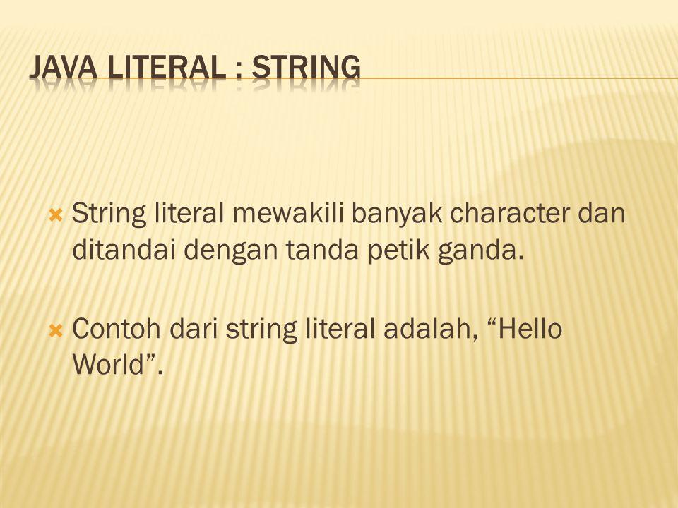 Java literal : String String literal mewakili banyak character dan ditandai dengan tanda petik ganda.