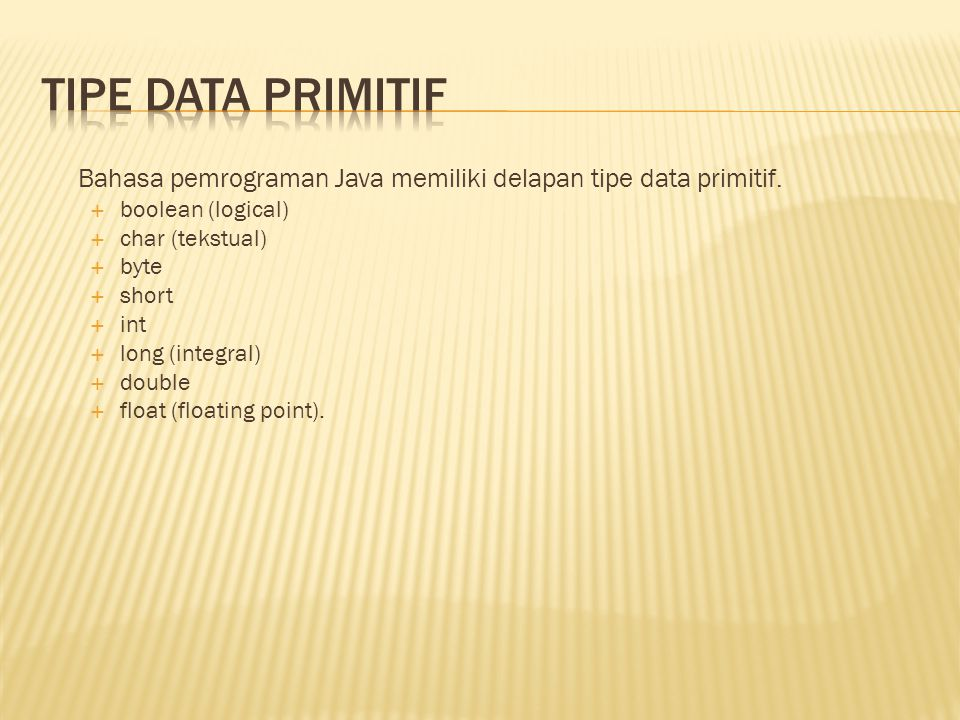 Tipe data primitif Bahasa pemrograman Java memiliki delapan tipe data primitif. boolean (logical) char (tekstual)