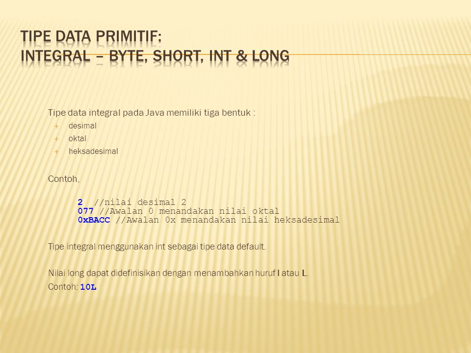 Tipe Data Primitif: Integral – byte, short, int & long