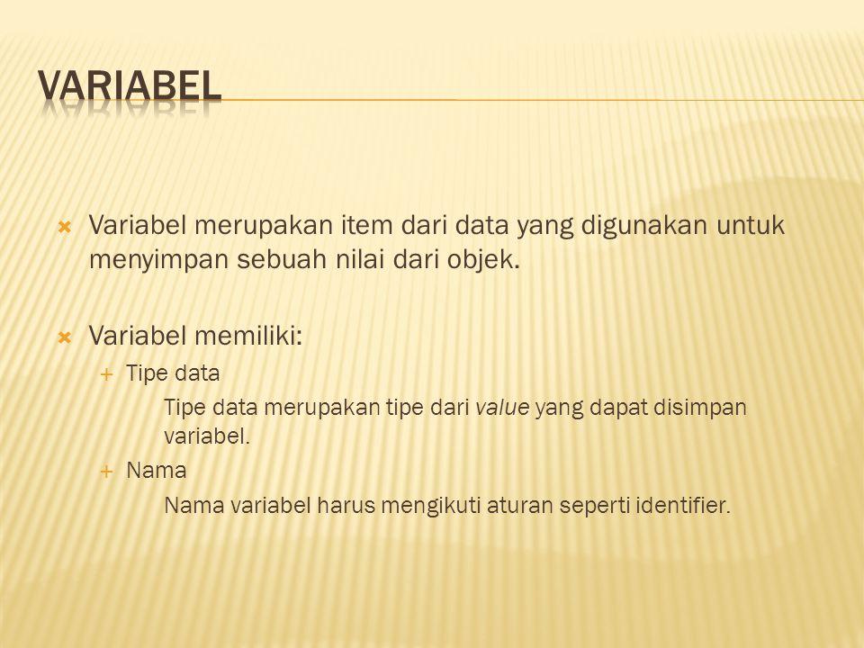 variabel Variabel merupakan item dari data yang digunakan untuk menyimpan sebuah nilai dari objek. Variabel memiliki:
