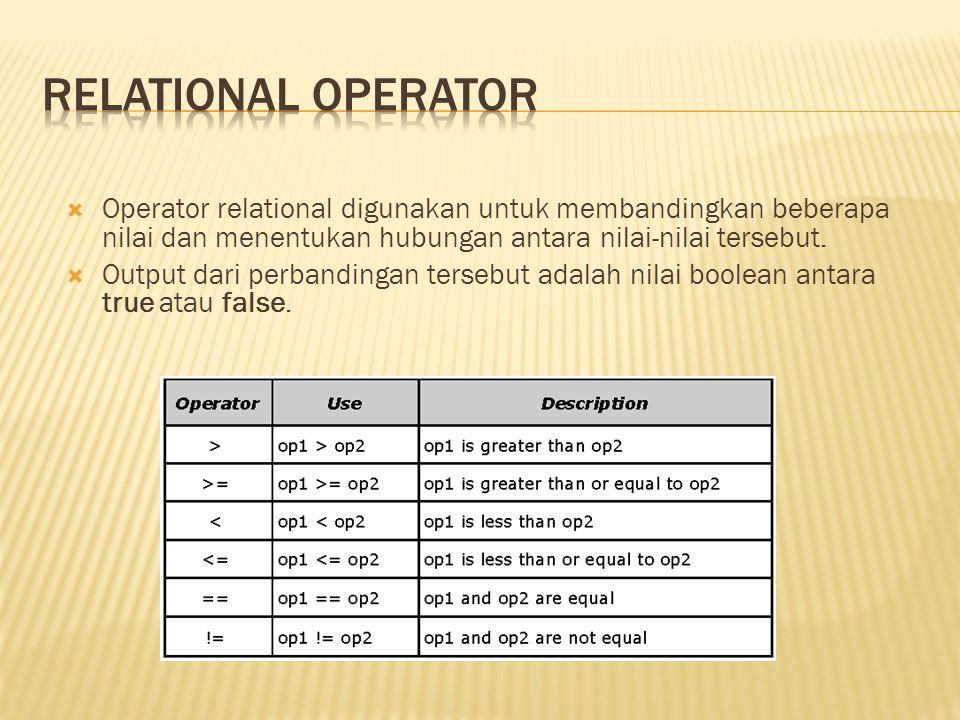 Relational Operator Operator relational digunakan untuk membandingkan beberapa nilai dan menentukan hubungan antara nilai-nilai tersebut.