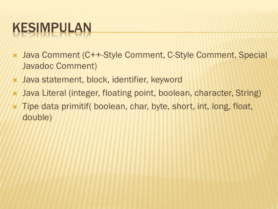 kesimpulan Java Comment (C++-Style Comment, C-Style Comment, Special Javadoc Comment) Java statement, block, identifier, keyword.