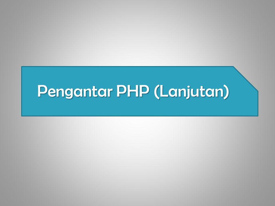 Pengantar PHP (Lanjutan)