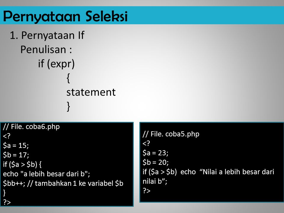 Pernyataan Seleksi 1. Pernyataan If Penulisan : if (expr) { statement } // File. coba6.php. < $a = 15;