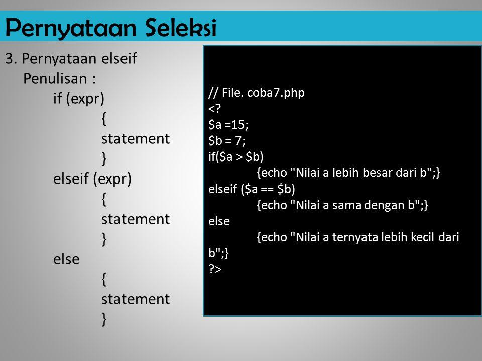 Pernyataan Seleksi // File. coba7.php. < $a =15; $b = 7; if($a > $b) {echo Nilai a lebih besar dari b ;}