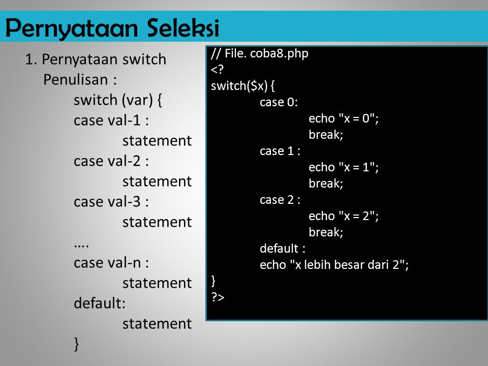 Pernyataan Seleksi // File. coba8.php. < switch($x) { case 0: echo x = 0 ; break; case 1 : echo x = 1 ;
