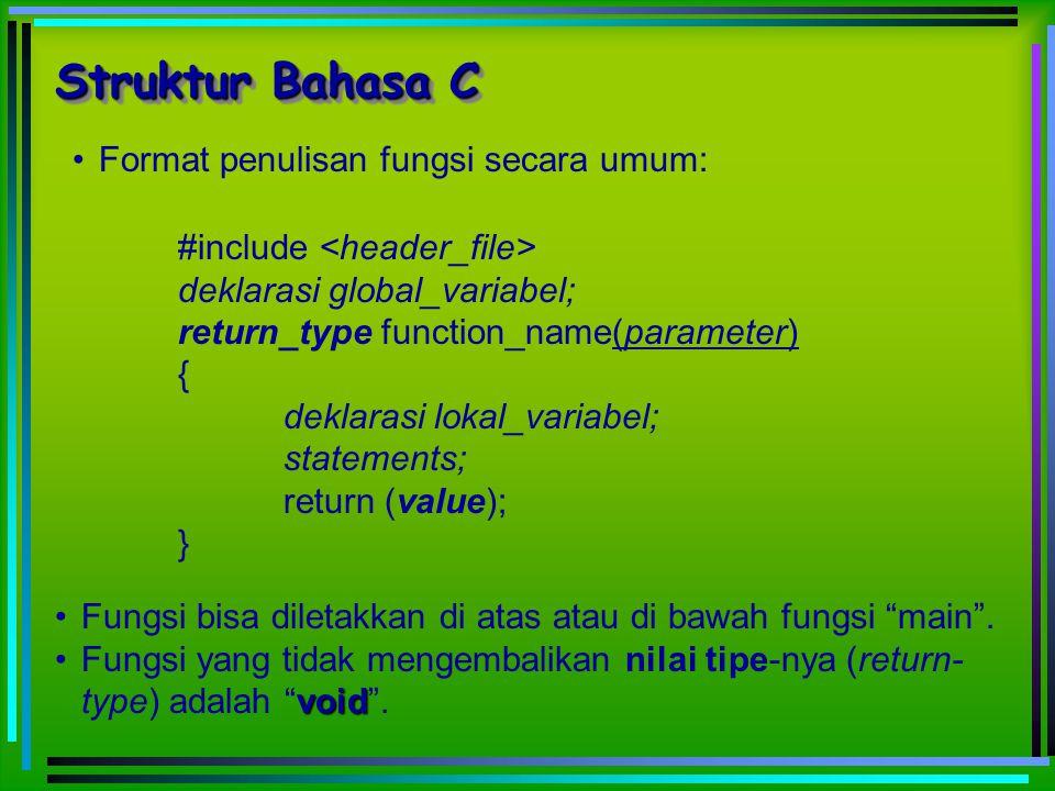 Struktur Bahasa C Format penulisan fungsi secara umum: