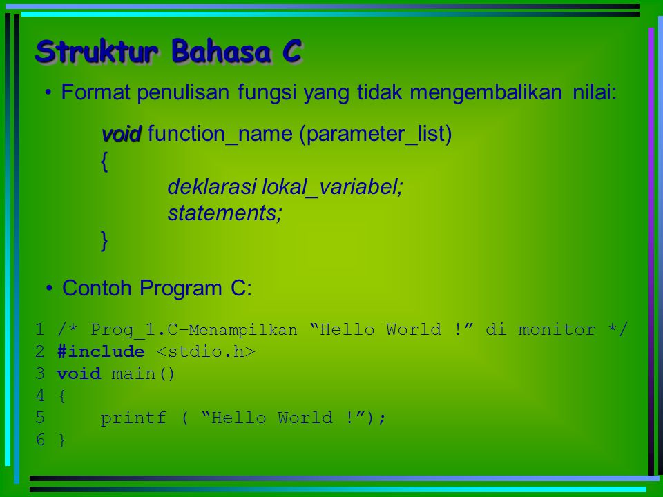 Struktur Bahasa C Format penulisan fungsi yang tidak mengembalikan nilai: void function_name (parameter_list)