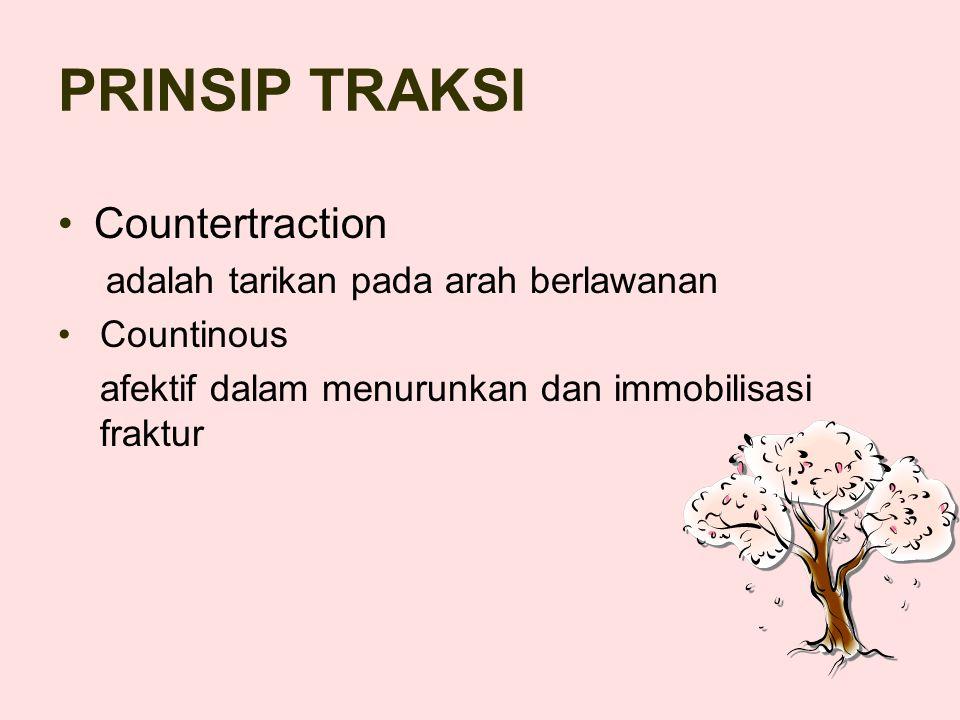 PRINSIP TRAKSI Countertraction adalah tarikan pada arah berlawanan