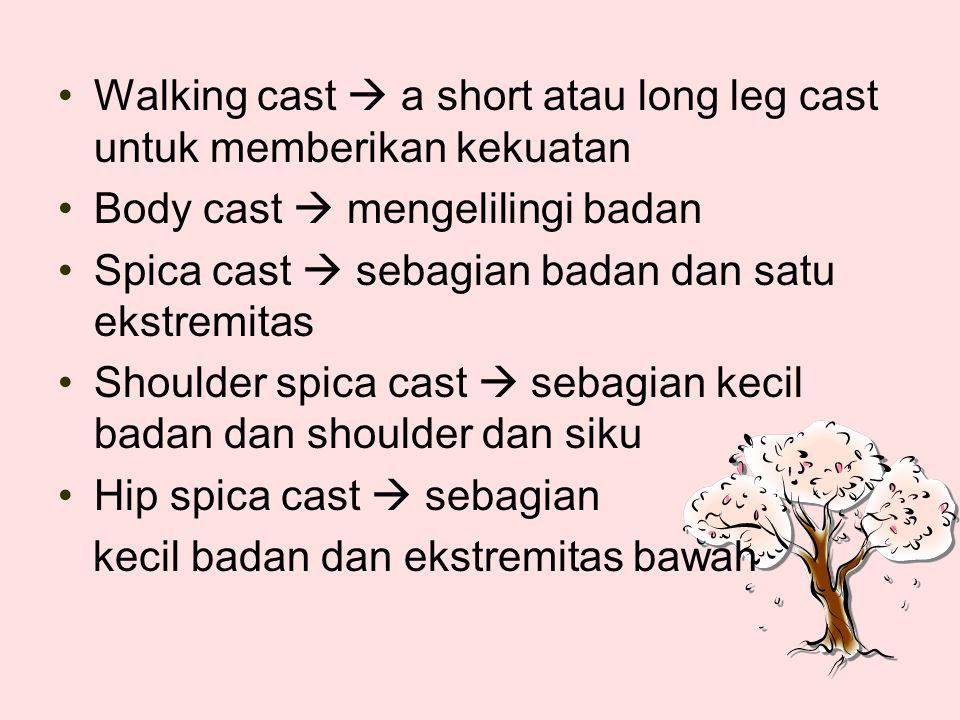 Walking cast  a short atau long leg cast untuk memberikan kekuatan