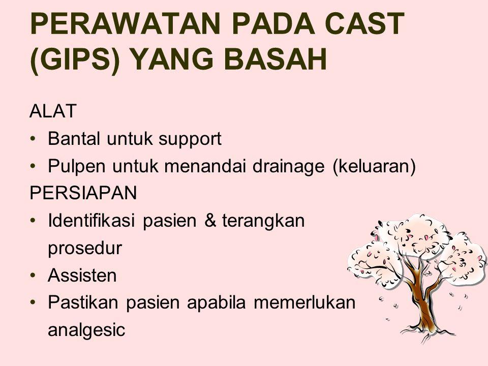 PERAWATAN PADA CAST (GIPS) YANG BASAH