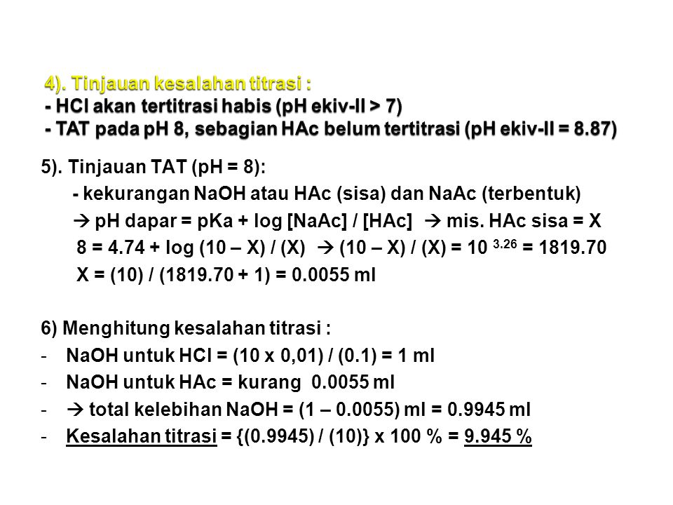 4). Tinjauan kesalahan titrasi : - HCl akan tertitrasi habis (pH ekiv-II > 7) - TAT pada pH 8, sebagian HAc belum tertitrasi (pH ekiv-II = 8.87)