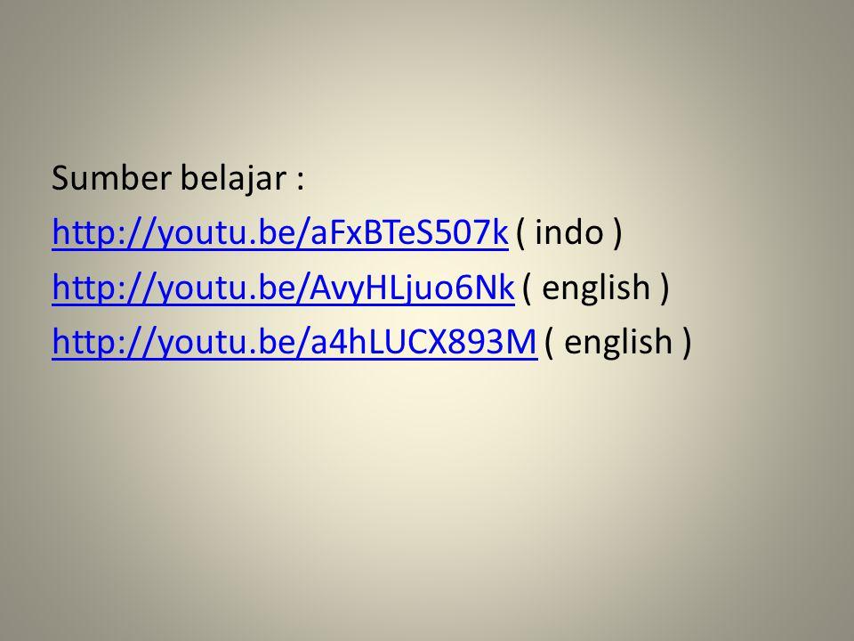 Sumber belajar : http://youtu. be/aFxBTeS507k ( indo ) http://youtu