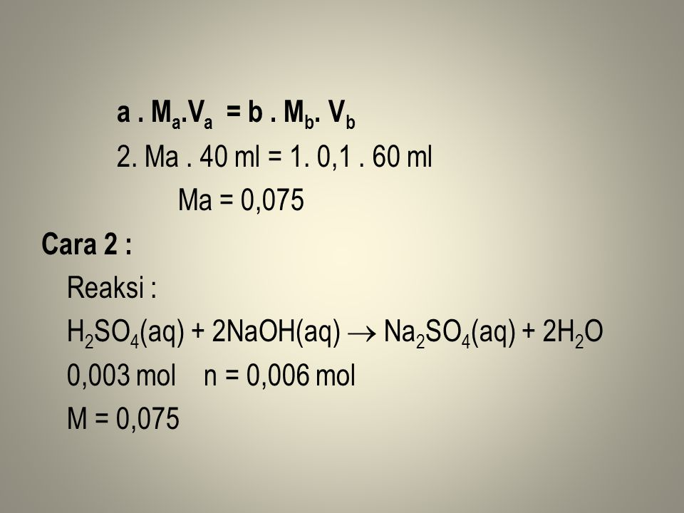 a . Ma.Va = b . Mb. Vb 2. Ma . 40 ml = 1. 0,1 .