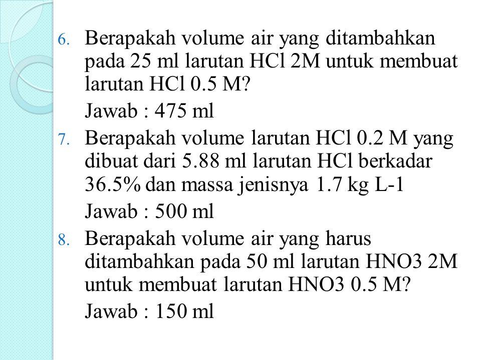 Berapakah volume air yang ditambahkan pada 25 ml larutan HCl 2M untuk membuat larutan HCl 0.5 M