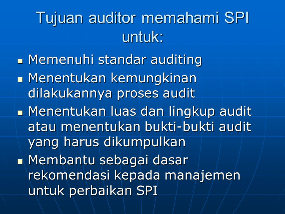 Tujuan auditor memahami SPI untuk: