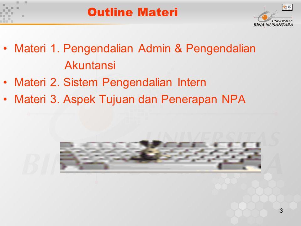 Outline Materi Materi 1. Pengendalian Admin & Pengendalian. Akuntansi. Materi 2. Sistem Pengendalian Intern.