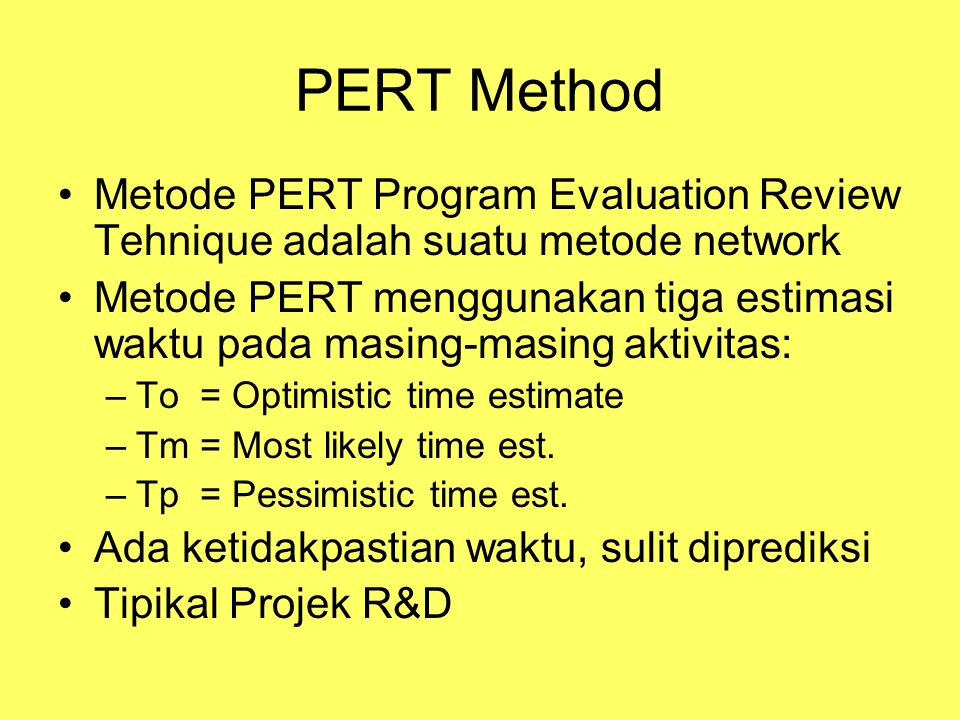 PERT Method Metode PERT Program Evaluation Review Tehnique adalah suatu metode network.