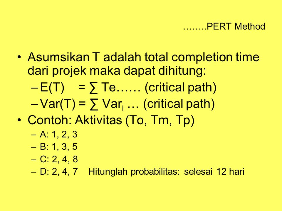 E(T) = ∑ Te…… (critical path) Var(T) = ∑ Vari … (critical path)