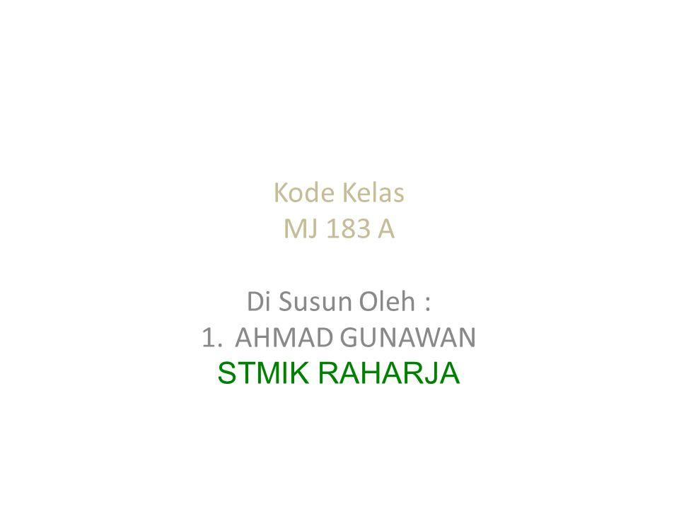 Kode Kelas MJ 183 A Di Susun Oleh : AHMAD GUNAWAN STMIK RAHARJA