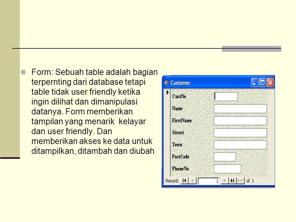 Form: Sebuah table adalah bagian terpernting dari database tetapi table tidak user friendly ketika ingin dilihat dan dimanipulasi datanya.