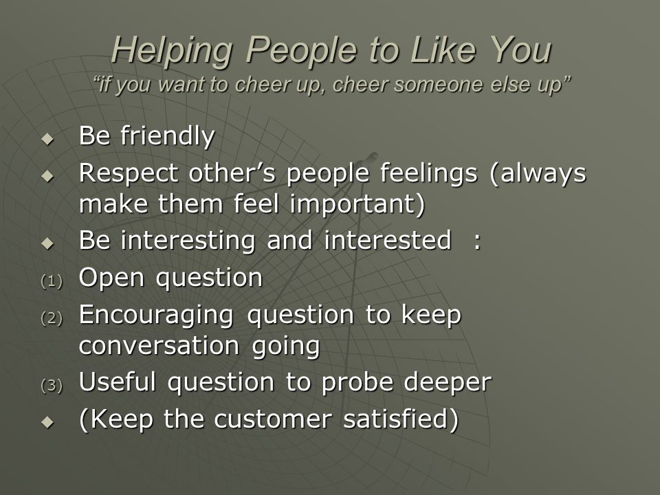 Helping People to Like You if you want to cheer up, cheer someone else up
