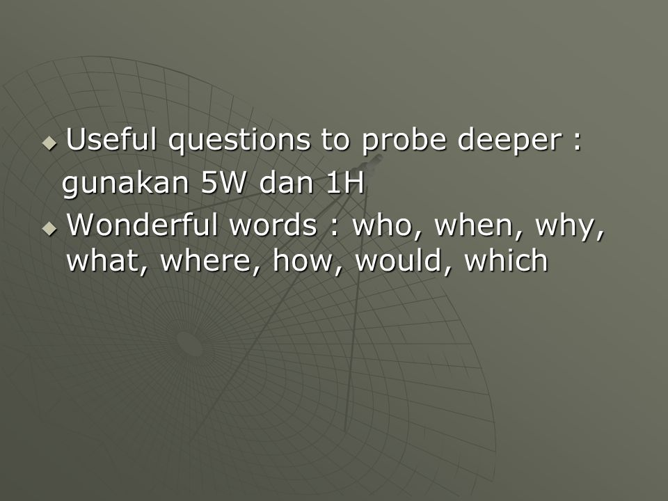 Useful questions to probe deeper :