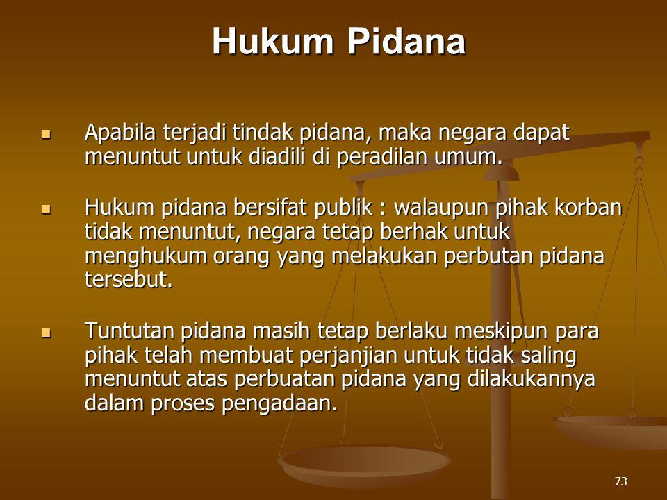 Hukum Pidana Apabila terjadi tindak pidana, maka negara dapat menuntut untuk diadili di peradilan umum.