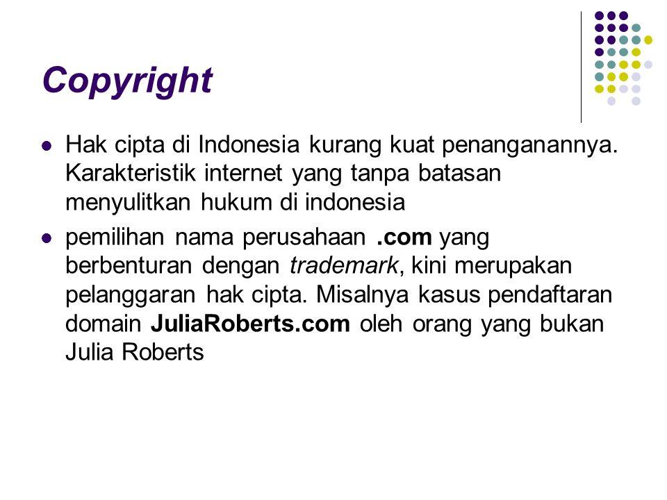 Copyright Hak cipta di Indonesia kurang kuat penanganannya. Karakteristik internet yang tanpa batasan menyulitkan hukum di indonesia.