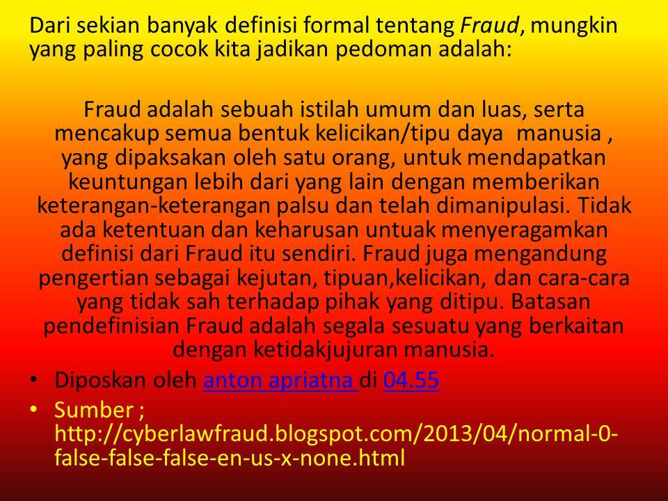 Dari sekian banyak definisi formal tentang Fraud, mungkin yang paling cocok kita jadikan pedoman adalah: