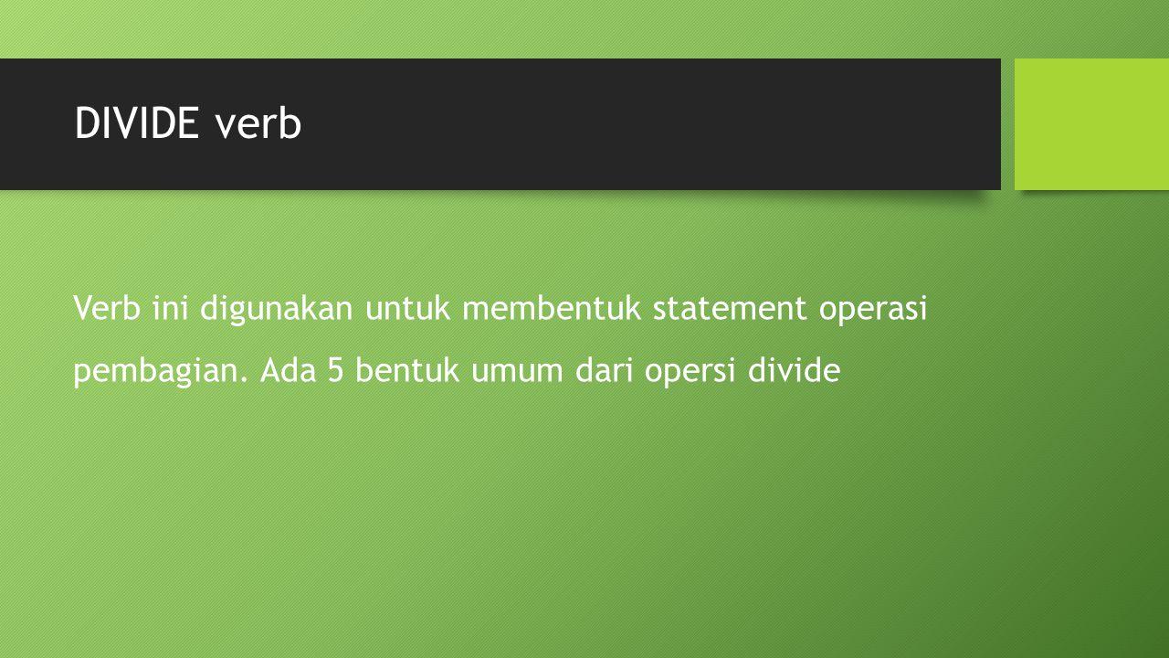 DIVIDE verb Verb ini digunakan untuk membentuk statement operasi pembagian.