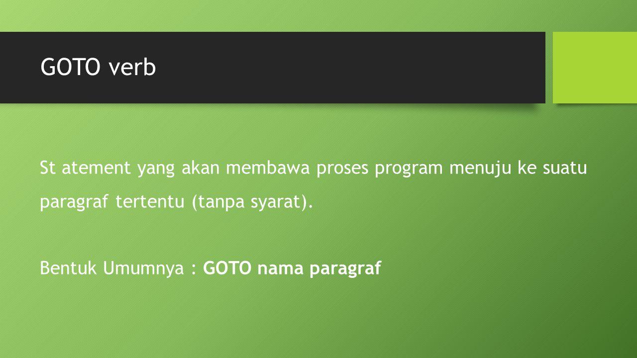 GOTO verb St atement yang akan membawa proses program menuju ke suatu paragraf tertentu (tanpa syarat).