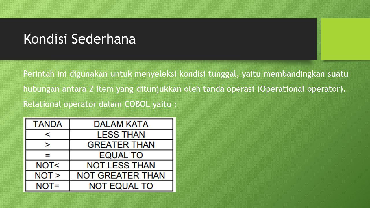 Kondisi Sederhana Perintah ini digunakan untuk menyeleksi kondisi tunggal, yaitu membandingkan suatu.