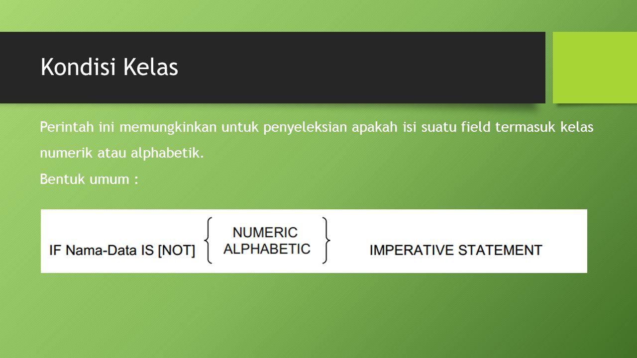 Kondisi Kelas Perintah ini memungkinkan untuk penyeleksian apakah isi suatu field termasuk kelas. numerik atau alphabetik.