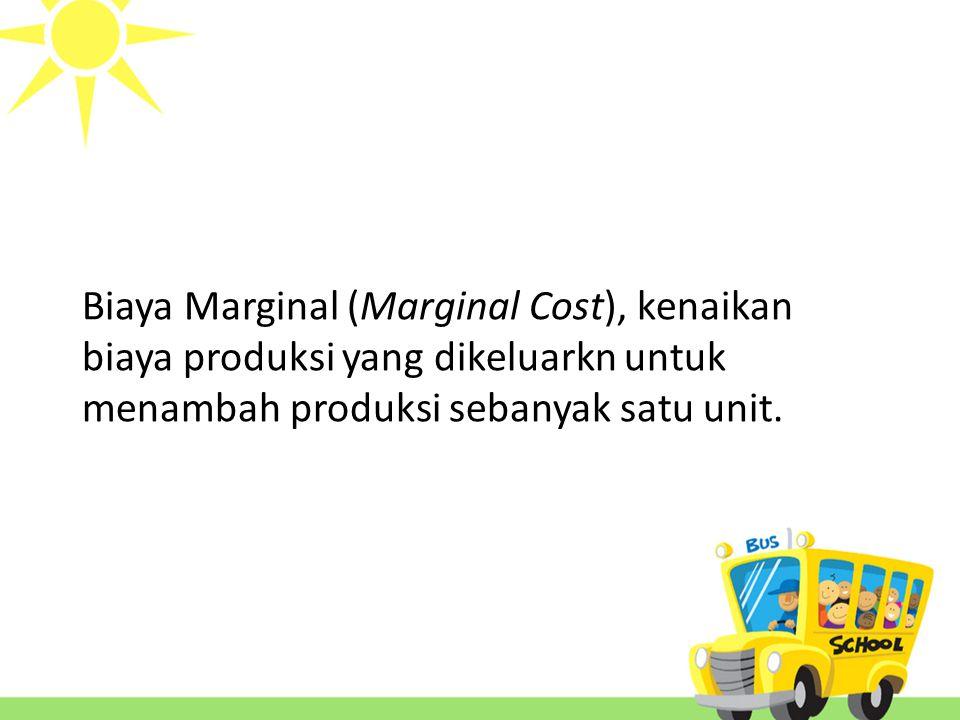 Biaya Marginal (Marginal Cost), kenaikan biaya produksi yang dikeluarkn untuk menambah produksi sebanyak satu unit.