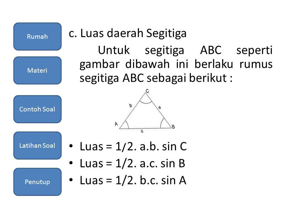 Rumah c. Luas daerah Segitiga. Untuk segitiga ABC seperti gambar dibawah ini berlaku rumus segitiga ABC sebagai berikut :