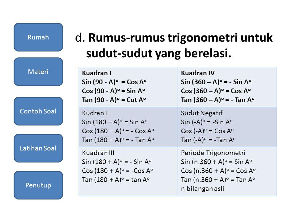 d. Rumus-rumus trigonometri untuk sudut-sudut yang berelasi.