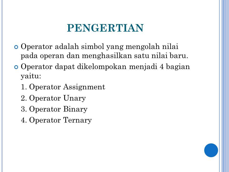 pengertian Operator adalah simbol yang mengolah nilai pada operan dan menghasilkan satu nilai baru.