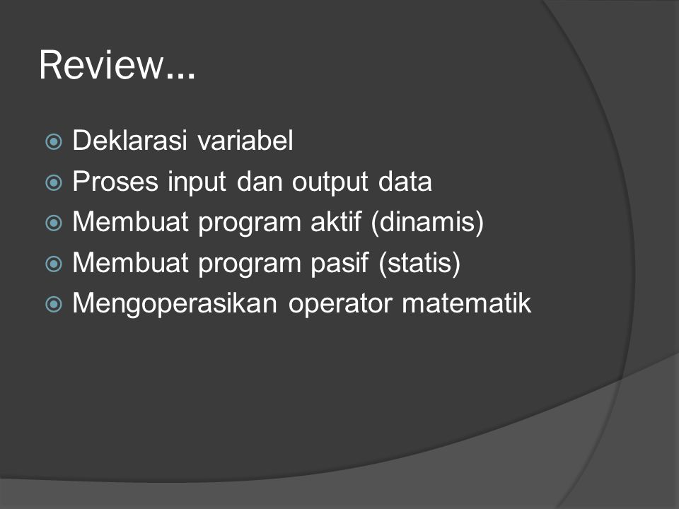 Review… Deklarasi variabel Proses input dan output data