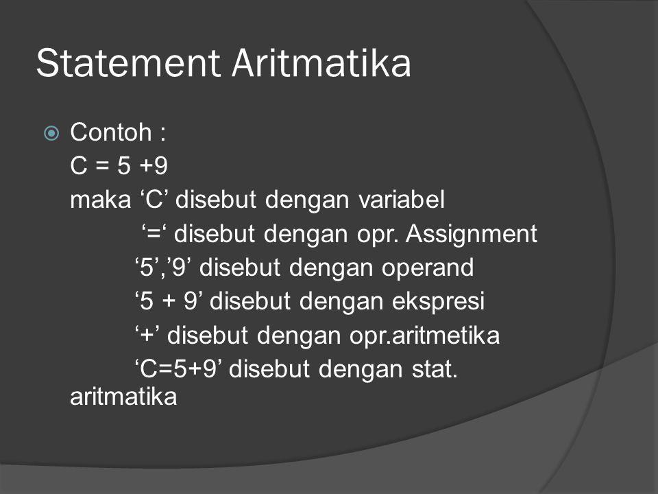Statement Aritmatika Contoh : C = 5 +9