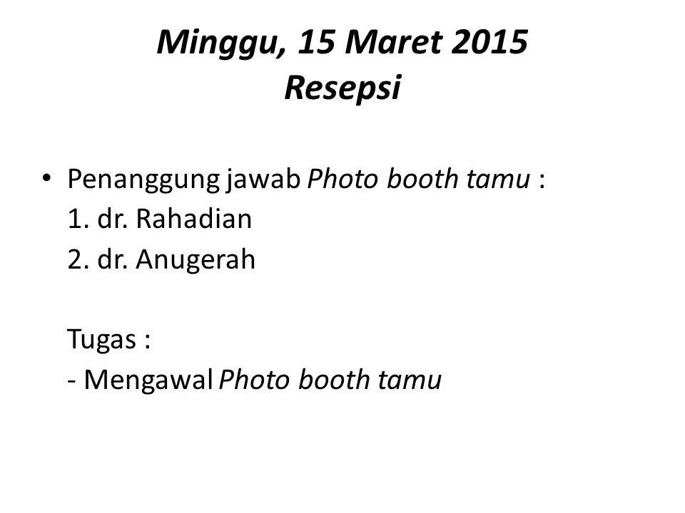 Minggu, 15 Maret 2015 Resepsi Penanggung jawab Photo booth tamu :