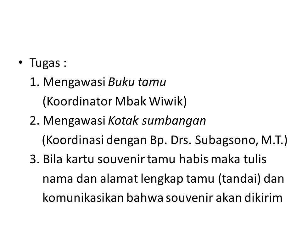 Tugas : 1. Mengawasi Buku tamu. (Koordinator Mbak Wiwik) 2. Mengawasi Kotak sumbangan. (Koordinasi dengan Bp. Drs. Subagsono, M.T.)