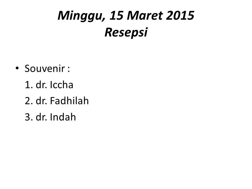 Minggu, 15 Maret 2015 Resepsi Souvenir : 1. dr. Iccha 2. dr. Fadhilah