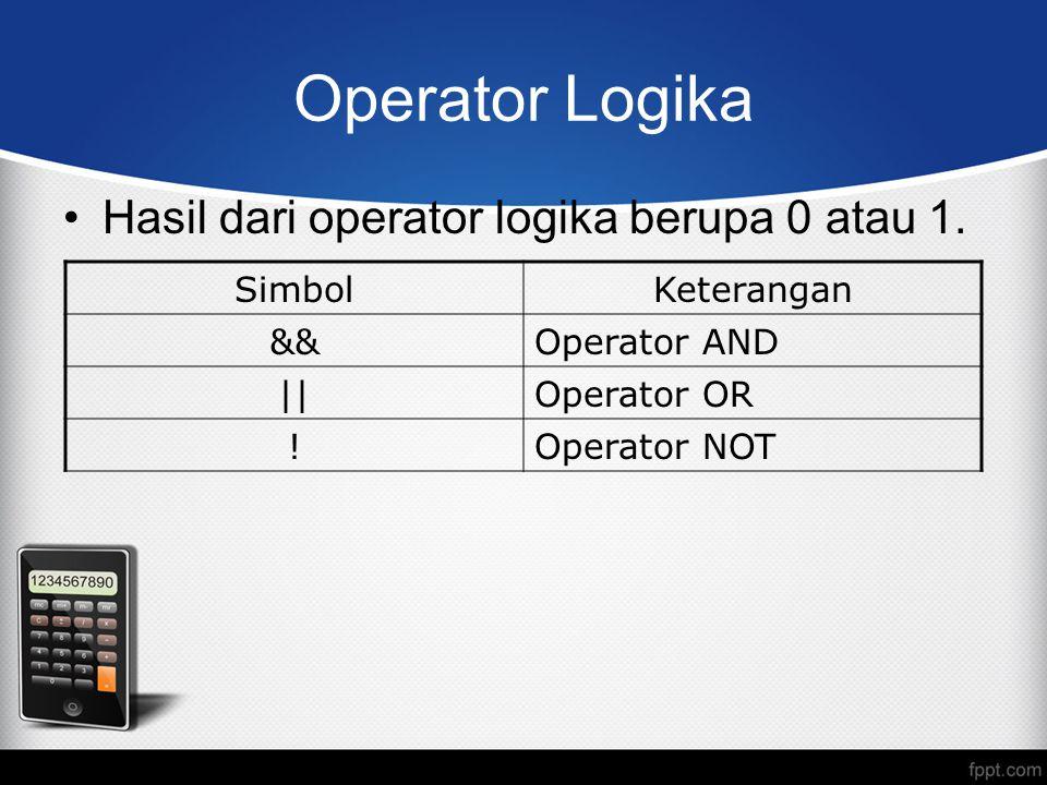 Operator Logika Hasil dari operator logika berupa 0 atau 1. Simbol