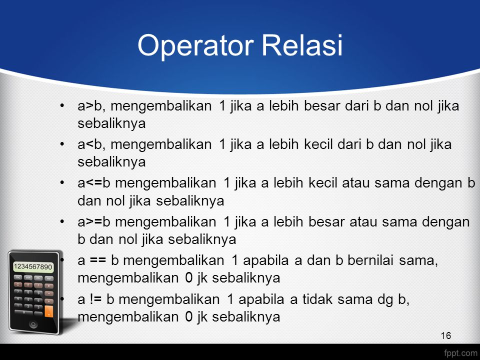 Operator Relasi a>b, mengembalikan 1 jika a lebih besar dari b dan nol jika sebaliknya.