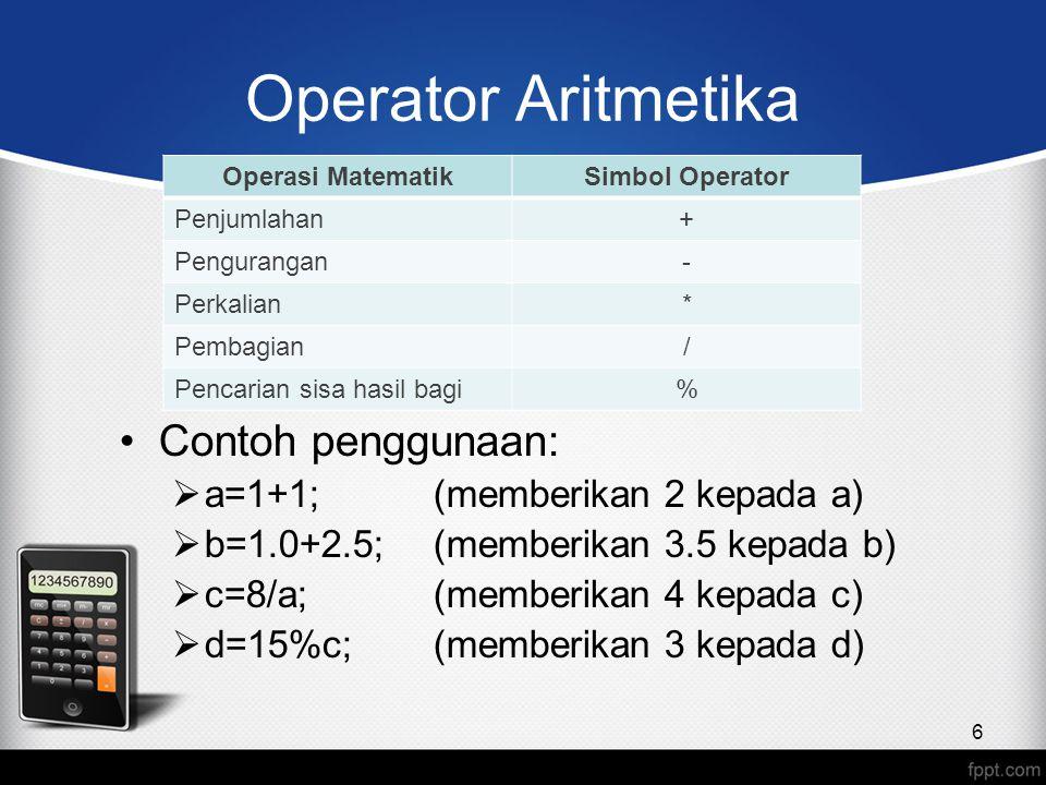 Operator Aritmetika Contoh penggunaan: a=1+1; (memberikan 2 kepada a)