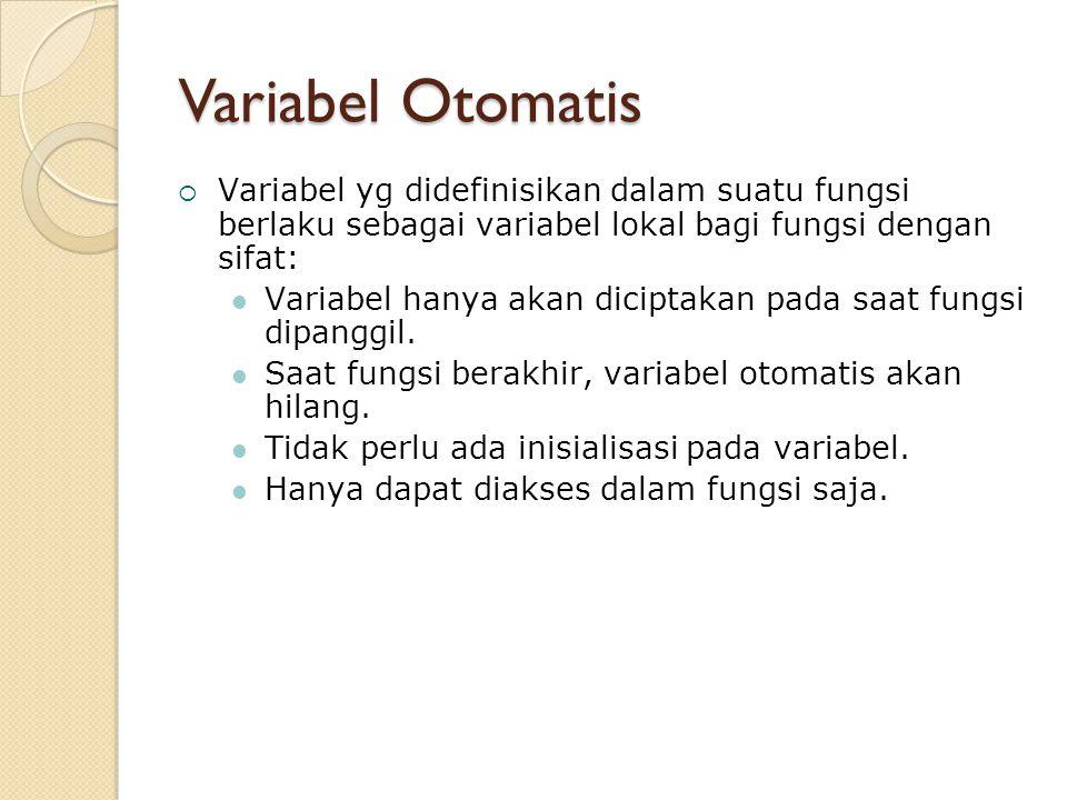 Variabel Otomatis Variabel yg didefinisikan dalam suatu fungsi berlaku sebagai variabel lokal bagi fungsi dengan sifat: