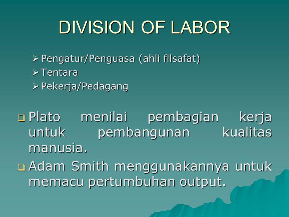 DIVISION OF LABOR Pengatur/Penguasa (ahli filsafat) Tentara. Pekerja/Pedagang.