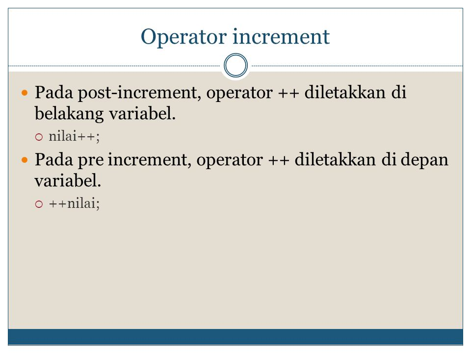 Operator increment Pada post-increment, operator ++ diletakkan di belakang variabel. nilai++;